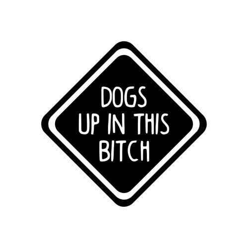 DOGS UP IN THIS BITCH Vinyl Sticker - Puppy Dog - Die Cut Decal - Die Cut Decal