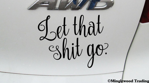 "LET THAT SHIT GO 6"" x 4.5"" Vinyl Decal Sticker - Move On!"