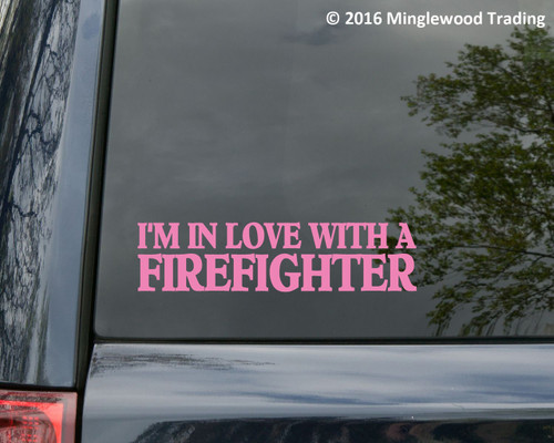 "I'M IN LOVE WITH A FIREFIGHTER 8"" x 2"" Vinyl Decal Sticker Fire Dept Fireman"