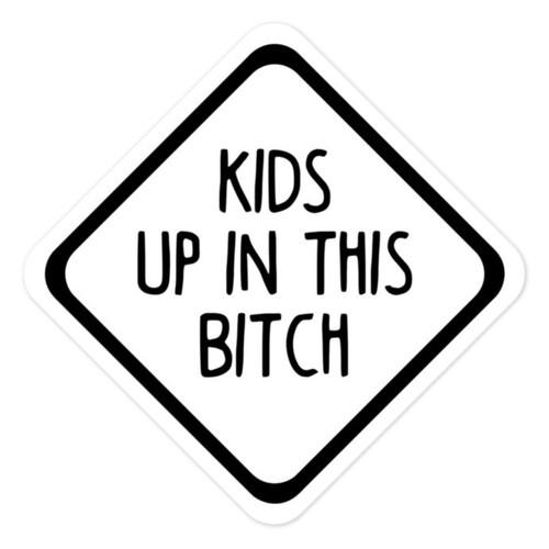 """KIDS UP IN THE BITCH 5"""" x 5"""" Die Cut Sticker - Car Truck Minivan SUV Mom Dad Carpool"""