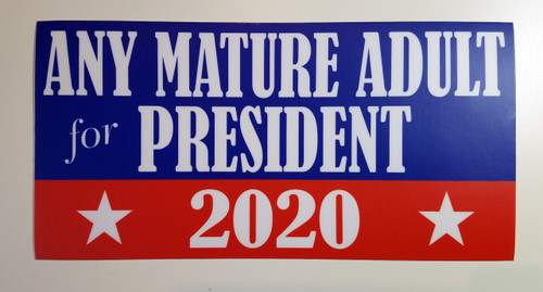 "ANY MATURE ADULT FOR PRESIDENT 2020 7.5"" x 3.75"" Vinyl Bumper Sticker Decal"