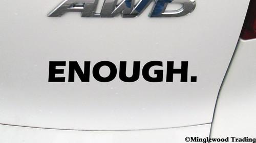 "ENOUGH. 7"" x 1"" Vinyl Decal Sticker - Gun Control Debate - School Students"