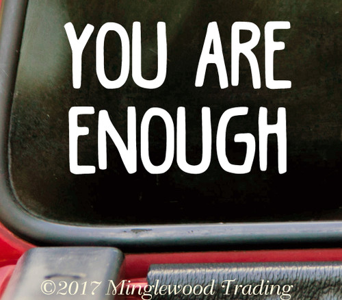 YOU ARE ENOUGH Vinyl Sticker - Die Cut Decal