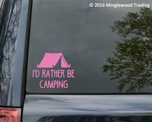 I'D RATHER BE CAMPING Vinyl Sticker - Tent Camp Campground Primitive Rough - Die Cut Decal