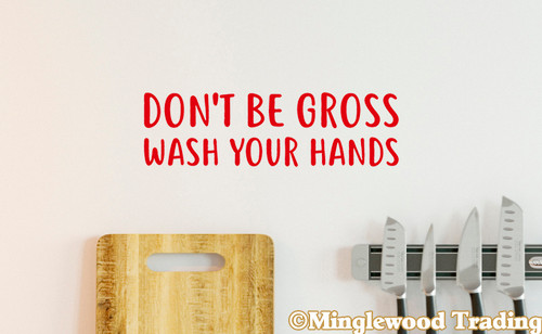 "Don't Be Gross, Wash Your Hands 10"" x 3"" Vinyl Decal Sticker"