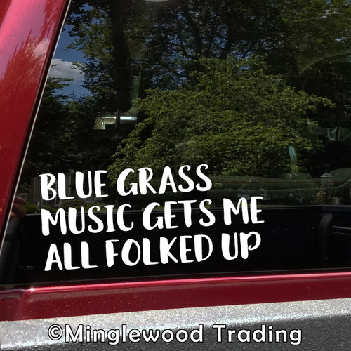 "Blue Grass Music Gets Me All Folked Up 6"" or 12"" Vinyl Decal Sticker"
