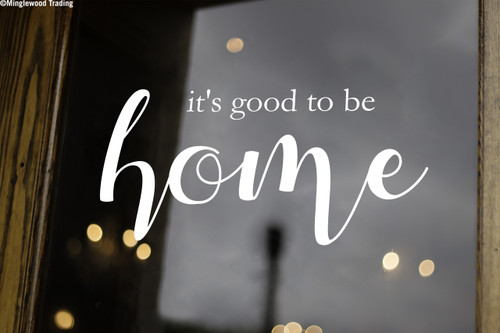 """It's Good To Be Home 15"""" x 7.25"""" Vinyl Decal Sticker"""
