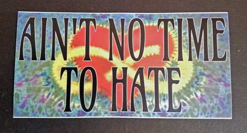 "AIN'T NO TIME TO HATE 7"" x 3.5"" Die Cut Bumper Sticker Tie Dye - The Grateful Dead Peace Love"