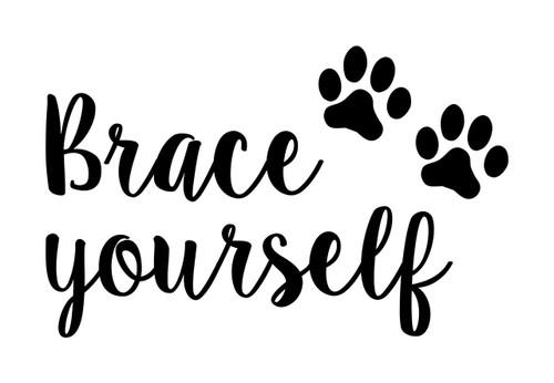 Brace Yourself Vinyl Decal - Puppy Dog Cat Kitten Pawprints - Die Cut Sticker