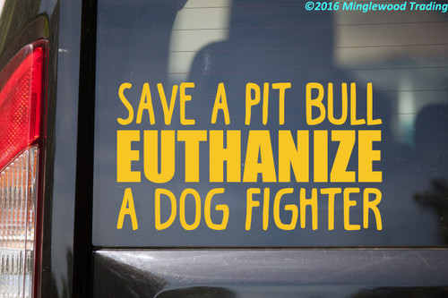 Save A Pit Bull Euthanize A Dog Fighter - Vinyl Decal Sticker - Pittie Pitbull Puppy Rights