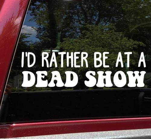 I'd Rather be at a Dead Show Vinyl Decal - Grateful Dead Jerry Garcia - Die Cut Sticker