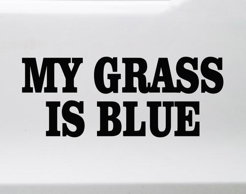 My Grass is Blue Vinyl Decal - Bluegrass Music - Die Cut Sticker