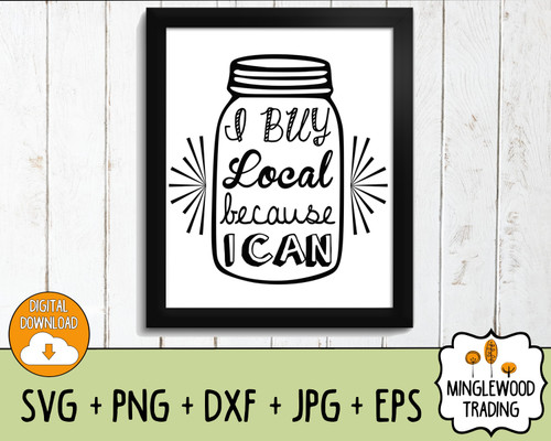 I Buy Local Because I Can SVG Cut File - Instant Download PNG JPG DXF EPS Silhouette, Cricut cut file, digital file