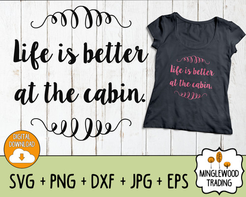 Life is Better at the Cabin SVG Cut File - Instant Download PNG JPG DXF EPS Silhouette, Cricut cut file, digital file