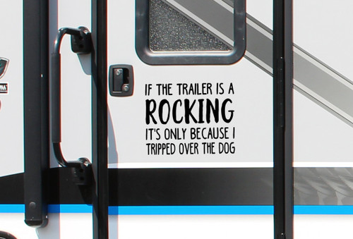 If the Trailer is Rocking it's only because I Tripped Over the Dog Vinyl Decal - Camping - Die Cut Sticker
