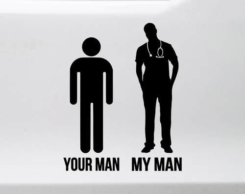 Your Man My Man Healthcare Worker Vinyl Decal - Doctor Nurse ER EMT Paramedic - Die Cut Sticker