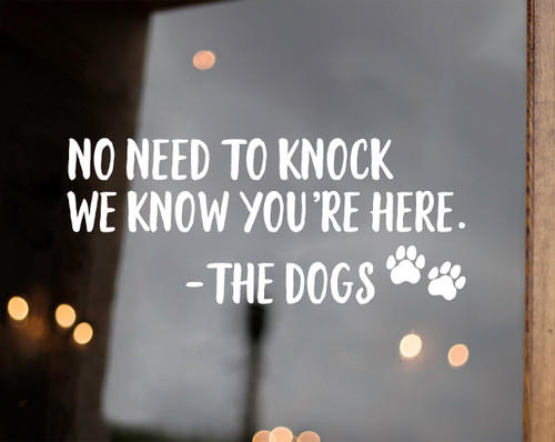 No Need to Knock we Know you're Here - The Dogs Vinyl Decal - Front Door Porch - Die Cut Sticker