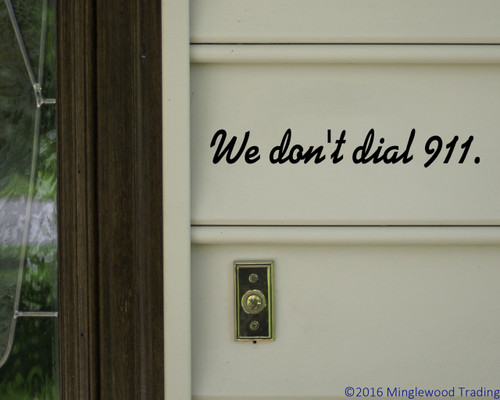 """We don't dial 911. - Vinyl Decal Sticker - 11"""" x 1.5"""""""