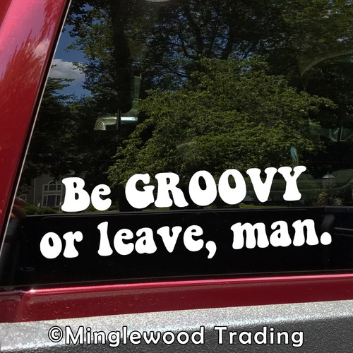Be groovy or leave, man - Vinyl Sticker - Peace Love Hippie Door Sign - Die Cut Decal