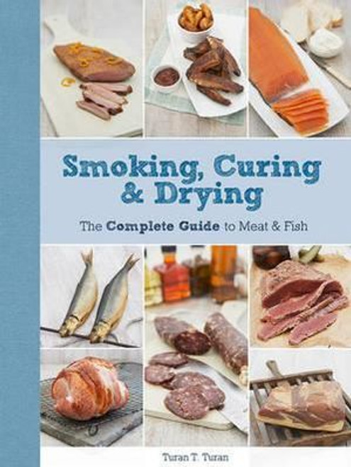 Smoking, Curing & Drying The Complete Guide for Meat & Fish Book