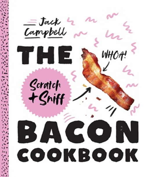 The Bacon Scratch & Sniff Cookbook