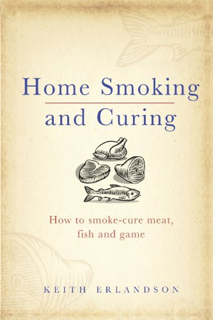 Home Smoking And Curing, How to smoke-Cure Meat, fish and Game Book