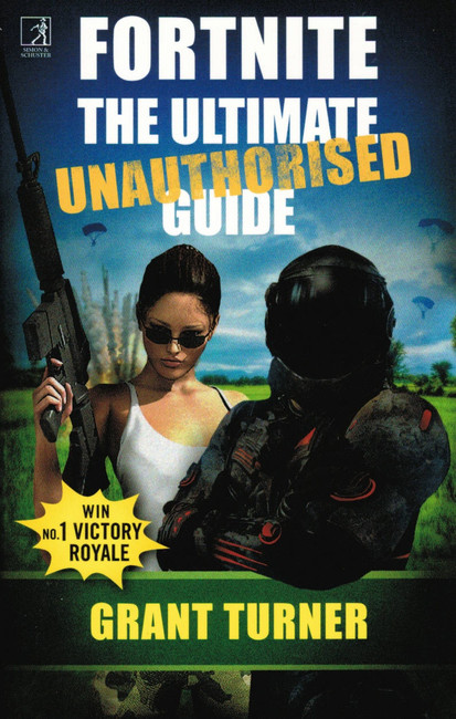 Fortnite The Ultimate Unauthorised Guide