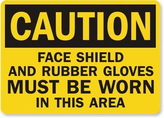 FACE SHIELD AND RUBBER GLOVES MUST BE WORN IN THIS AREA