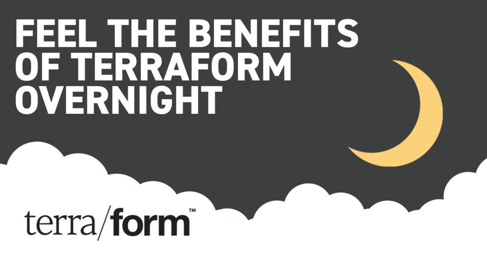 Feel the Benefits of Terraform Overnight