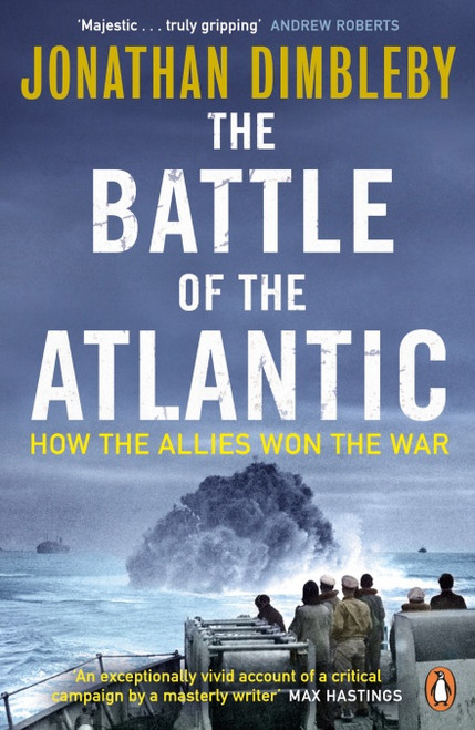 The Battle of the Atlantic - How the Allies Won the War by Jonathan Dimbleby