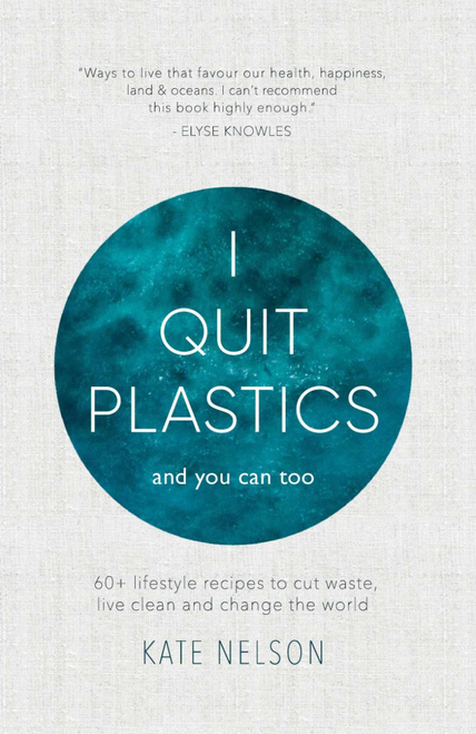 I Quit Plastics: And You Can Too by Kate Nelson