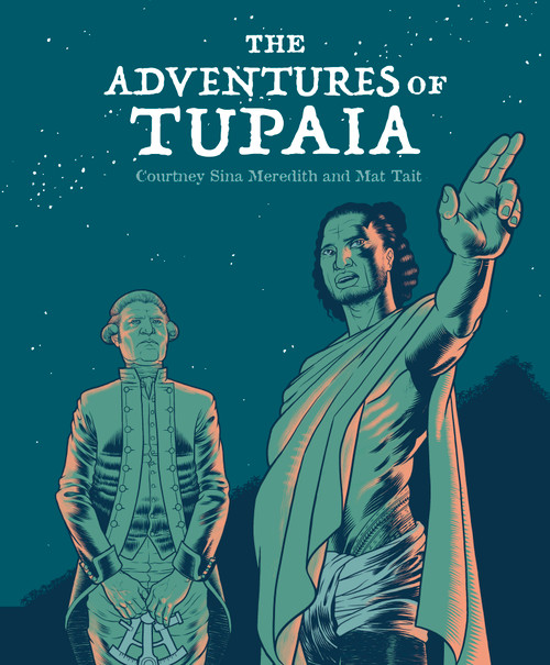 The Adventures of Tupaia by Courtney Sina Meredith and Mat Tait