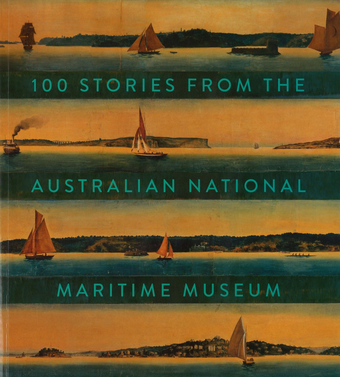 100 Stories from the Australian National Maritime Museum (3030)