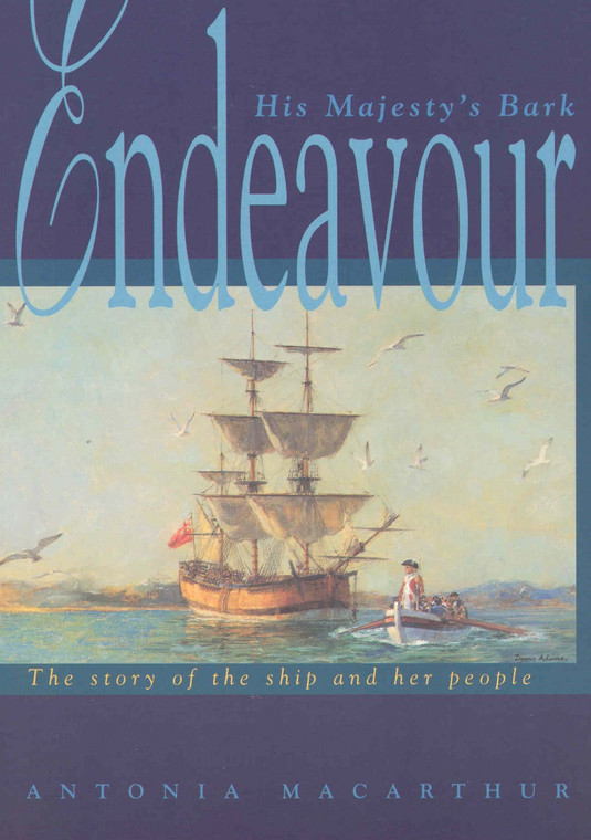 His Majesty's Bark Endeavour: The Story of the Ship and Her People by Antonia MacArthur 2309