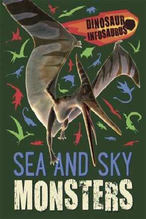 Dinosaur Infosaurus: Sea and Sky Monsters