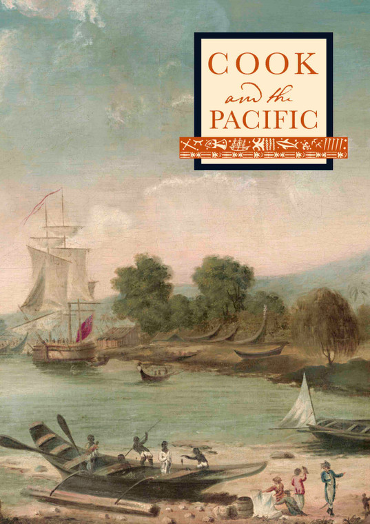 Cook and the Pacific with Essays by John Maynard, Susannah Helman and Martin Woods