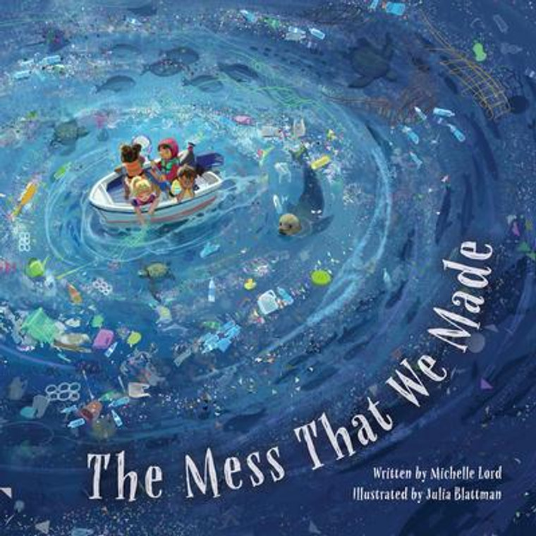 The Mess That We Made by Michelle Lord, Illustrated by Julia Blattman