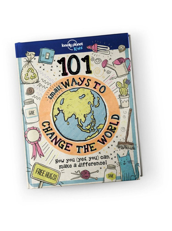 101 Small Ways to Change the World - Lonely Planet Kids