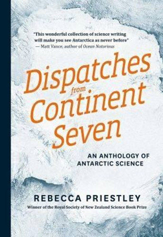 Dispatches From Continent Seven: An Anthology Of Antarctic Science (5134)