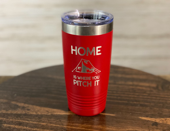 Home is Where You Pitch It - 20 oz  Insulated Tumbler