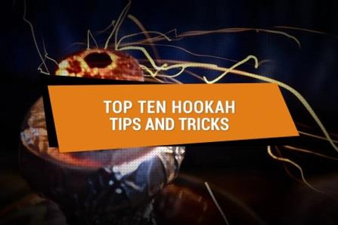 ​Top Ten Hookah Tips and Tricks