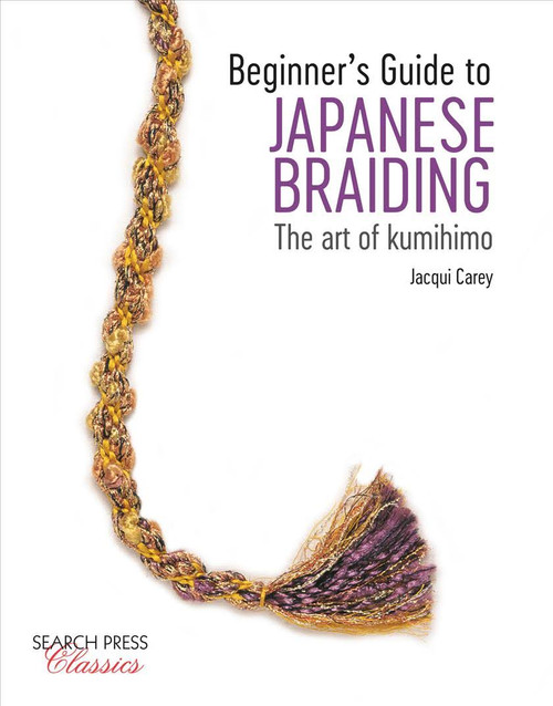 Beginners Guide to Japanese Braiding: The Art of Kumihimo