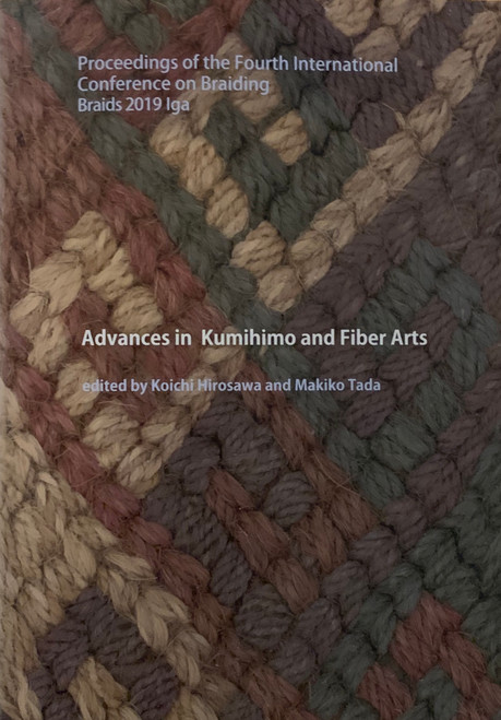Advances in Kumihimo and Fiber Arts: Proceedings of the Fourth International Conference on Braiding  Braids 2019 Iga, Japan