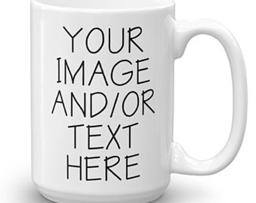 Custom Coffee Mug - You Send Us Your Image / Text 11 oz or 15 oz Mug