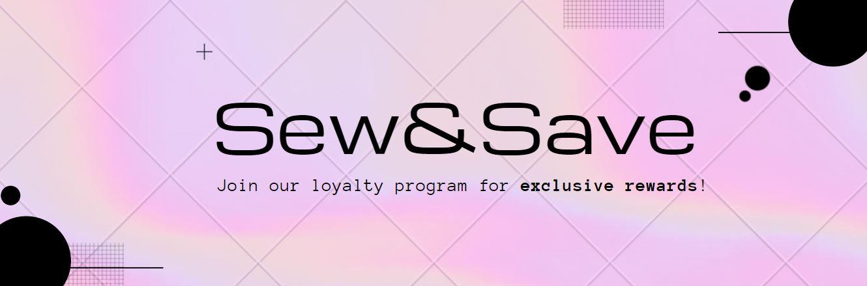 Sew&Save Loyalty Program