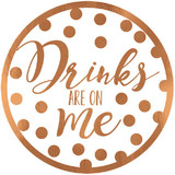 """Drinks Are On Me"" ROSE GOLD COASTER 18PK"