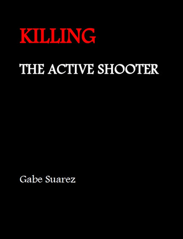 KILLING THE ACTIVE SHOOTER - By Gabe Suarez