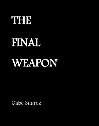 THE FINAL WEAPON - By Gabe Suarez