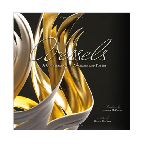 Vessels: A Conversation in Porcelain and Poetry  / Jennifer McCurdy