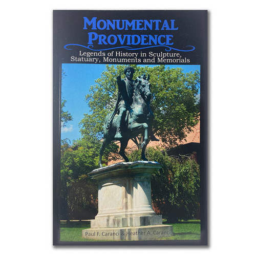 Monumental Providence:  Legends of History in Sculpture, Statuary, Monuments and Memorials